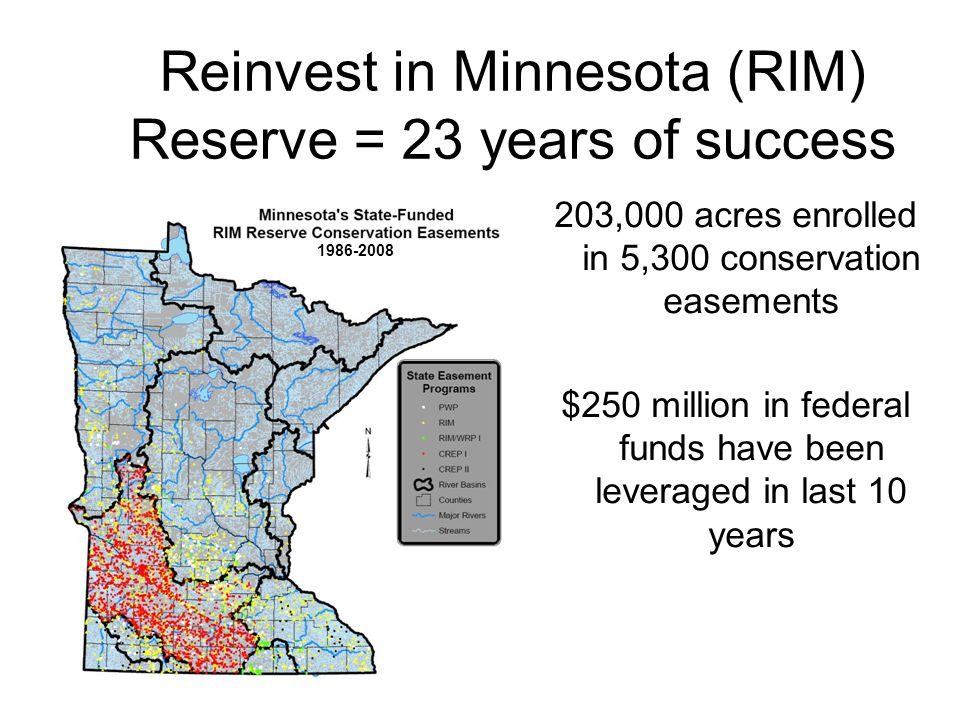 Reinvest in Minnesota (RIM) Reserve = 23 years of success 203,000 acres enrolled in 5,300 conservation easements $250 million in federal funds have be