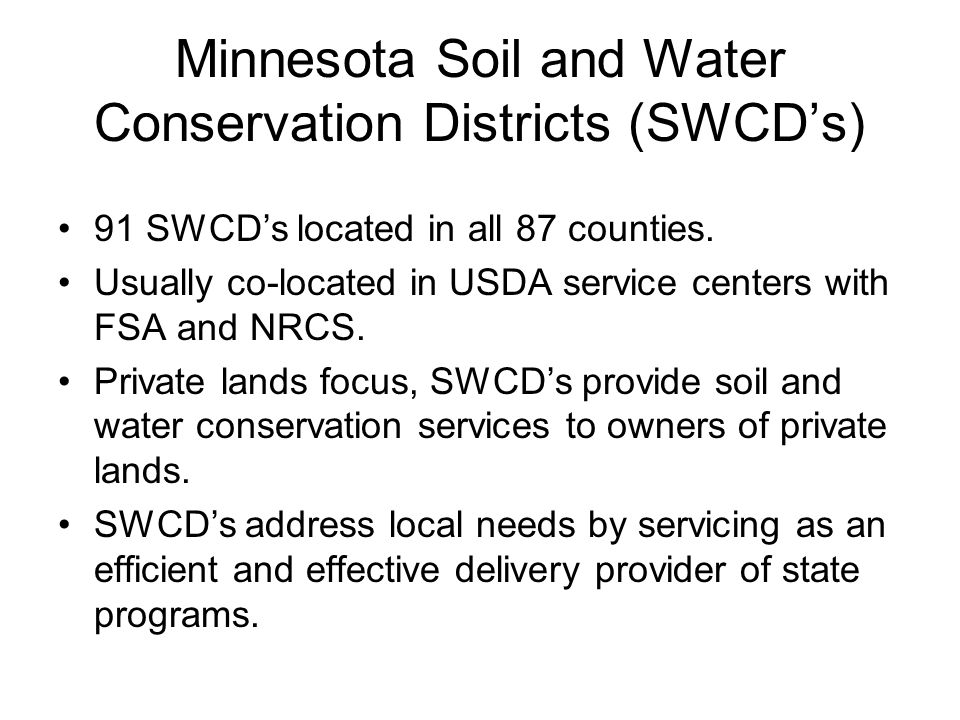 Minnesota Soil and Water Conservation Districts (SWCD's) 91 SWCD's located in all 87 counties. Usually co-located in USDA service centers with FSA and