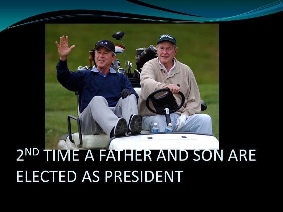 2 ND TIME A FATHER AND SON ARE ELECTED AS PRESIDENT