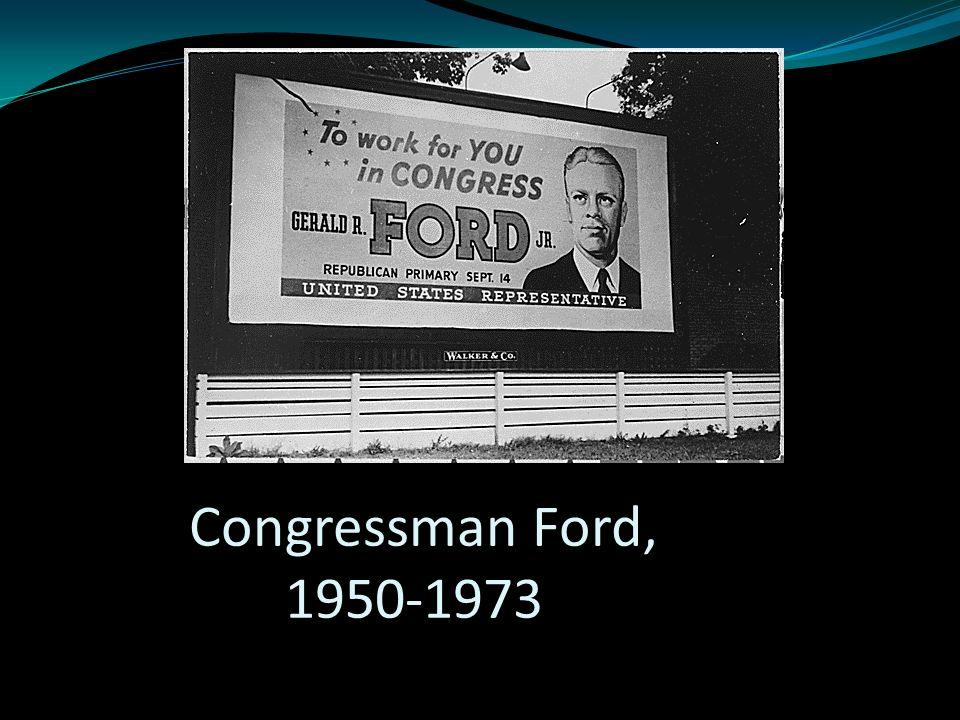 Congressman Ford, 1950-1973