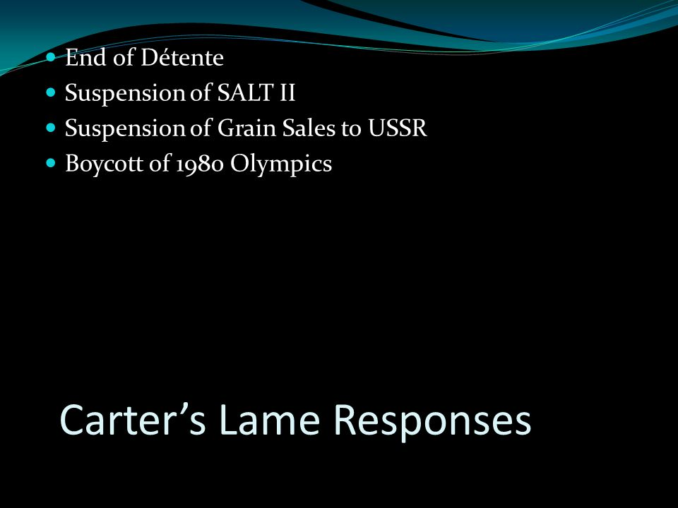 Carter's Lame Responses End of Détente Suspension of SALT II Suspension of Grain Sales to USSR Boycott of 1980 Olympics