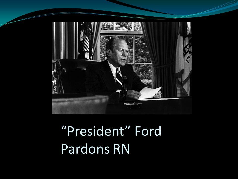 President Ford Pardons RN