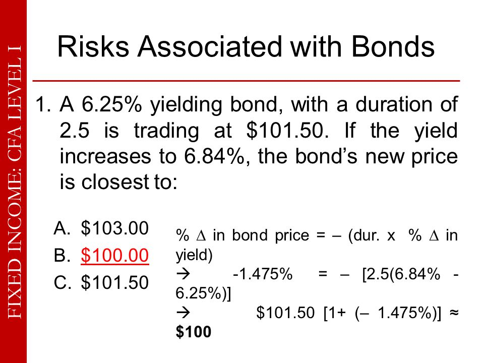FIXED INCOME: CFA LEVEL I Risks Associated with Bonds Questions 7-10 (cont.): A straight 4% bond with five years to maturity is quoted at $889.20 and has a duration of 4.52: 10.