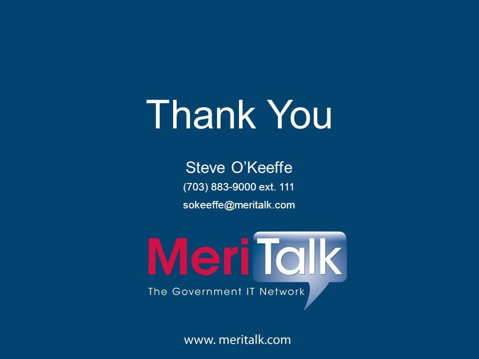 Thank You Steve O'Keeffe (703) 883-9000 ext. 111 sokeeffe@meritalk.com