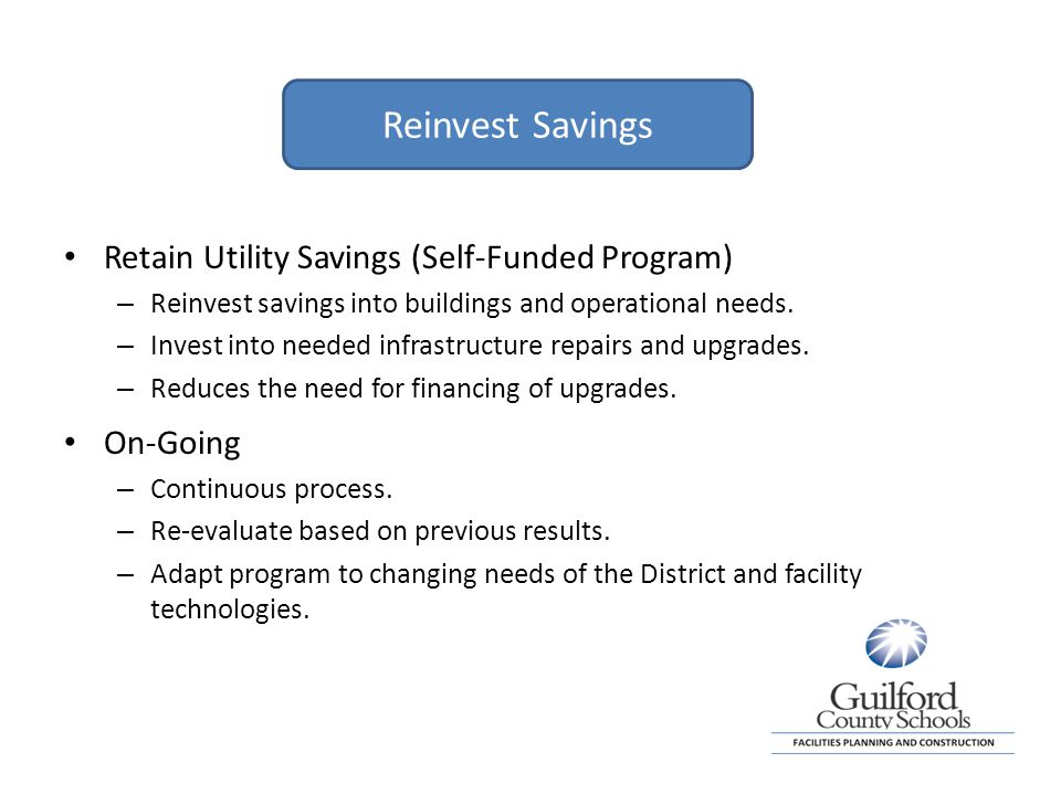 Reinvest Savings Retain Utility Savings (Self-Funded Program) – Reinvest savings into buildings and operational needs.