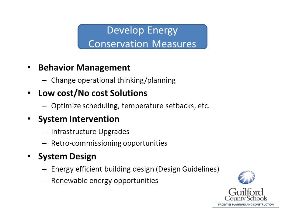 Behavior Management – Change operational thinking/planning Low cost/No cost Solutions – Optimize scheduling, temperature setbacks, etc.