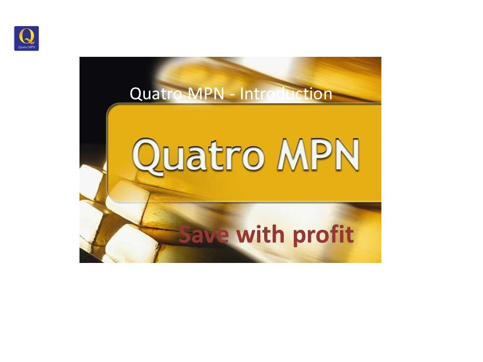 Quatro MPN - Introduction Save with profit Start