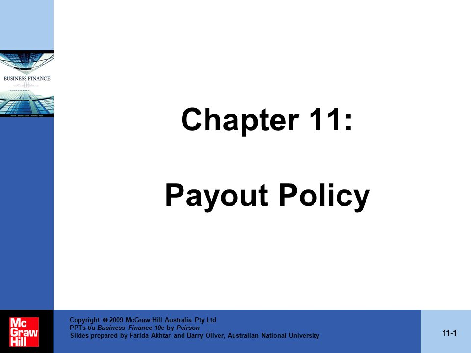 11-42 Copyright  2009 McGraw-Hill Australia Pty Ltd PPTs t/a Business Finance 10e by Peirson Slides prepared by Farida Akhtar and Barry Oliver, Australian National University Payout Policy and Firm Life Cycle DD argue that their full payout approach is a more promising foundation for a model of payout policy than MM dividend irrelevance theorem.