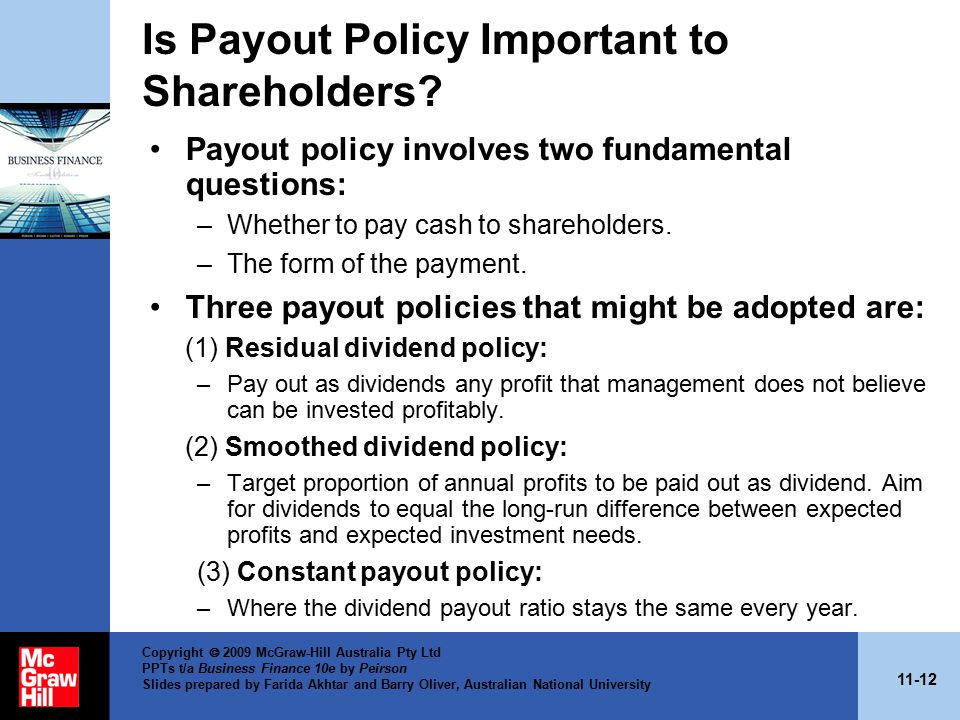 11-12 Copyright  2009 McGraw-Hill Australia Pty Ltd PPTs t/a Business Finance 10e by Peirson Slides prepared by Farida Akhtar and Barry Oliver, Australian National University Is Payout Policy Important to Shareholders.