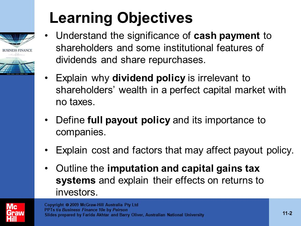 11-13 Copyright  2009 McGraw-Hill Australia Pty Ltd PPTs t/a Business Finance 10e by Peirson Slides prepared by Farida Akhtar and Barry Oliver, Australian National University Managers and Payout Decisions Dividends are an active decision variable (Lintner).