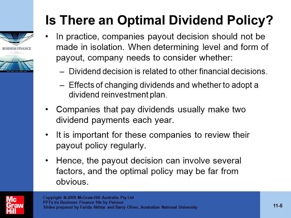 11-5 Copyright  2009 McGraw-Hill Australia Pty Ltd PPTs t/a Business Finance 10e by Peirson Slides prepared by Farida Akhtar and Barry Oliver, Australian National University Is There an Optimal Dividend Policy.