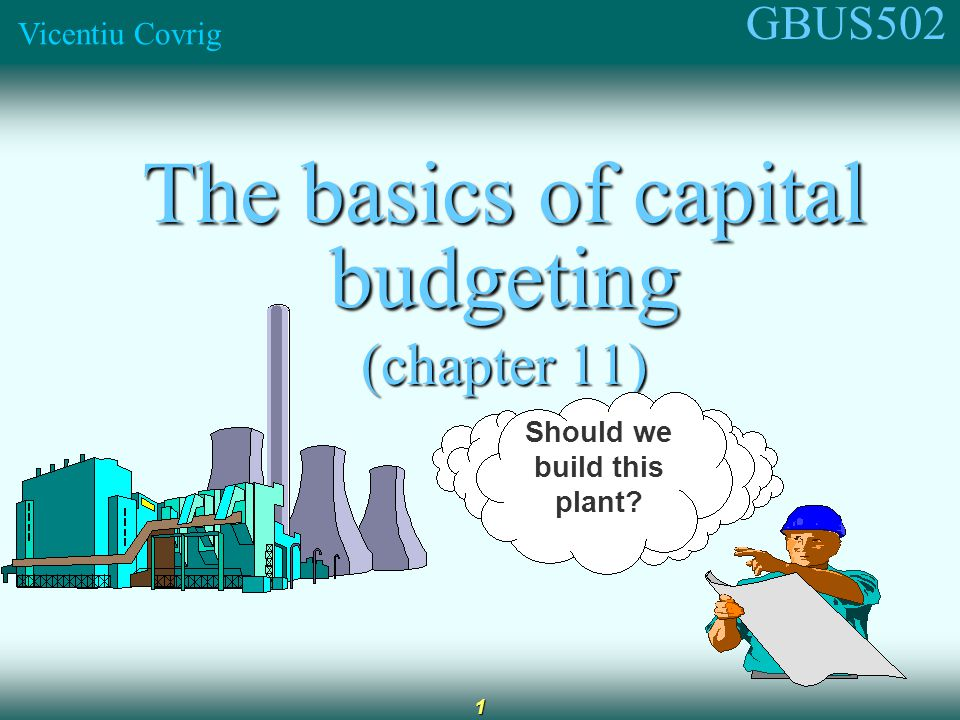 GBUS502 Vicentiu Covrig 2 What is capital budgeting.