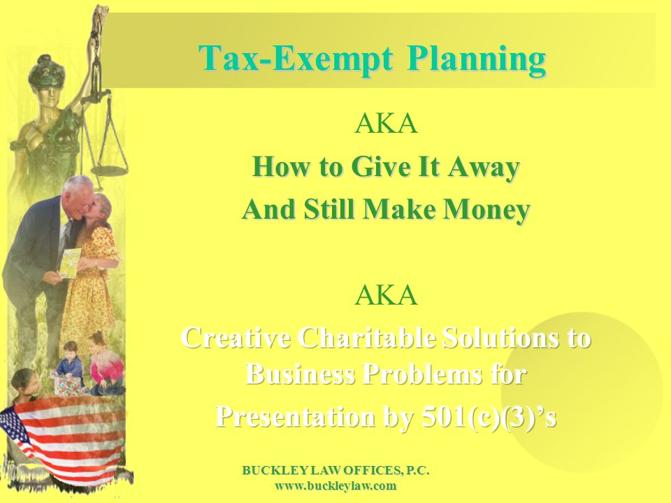 BUCKLEY LAW OFFICES, P.C. www.buckleylaw.com Tax-Exempt Planning