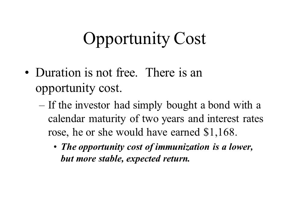 Opportunity Cost Duration is not free. There is an opportunity cost.