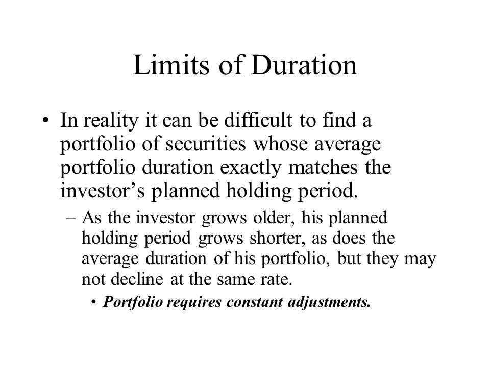 Limits of Duration In reality it can be difficult to find a portfolio of securities whose average portfolio duration exactly matches the investor's pl
