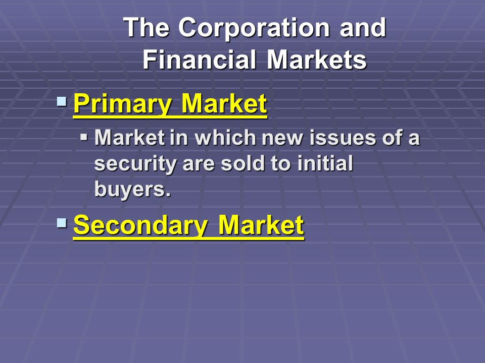  Primary Market  Market in which new issues of a security are sold to initial buyers.