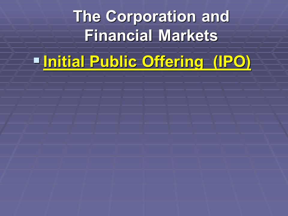  Initial Public Offering (IPO) The Corporation and Financial Markets