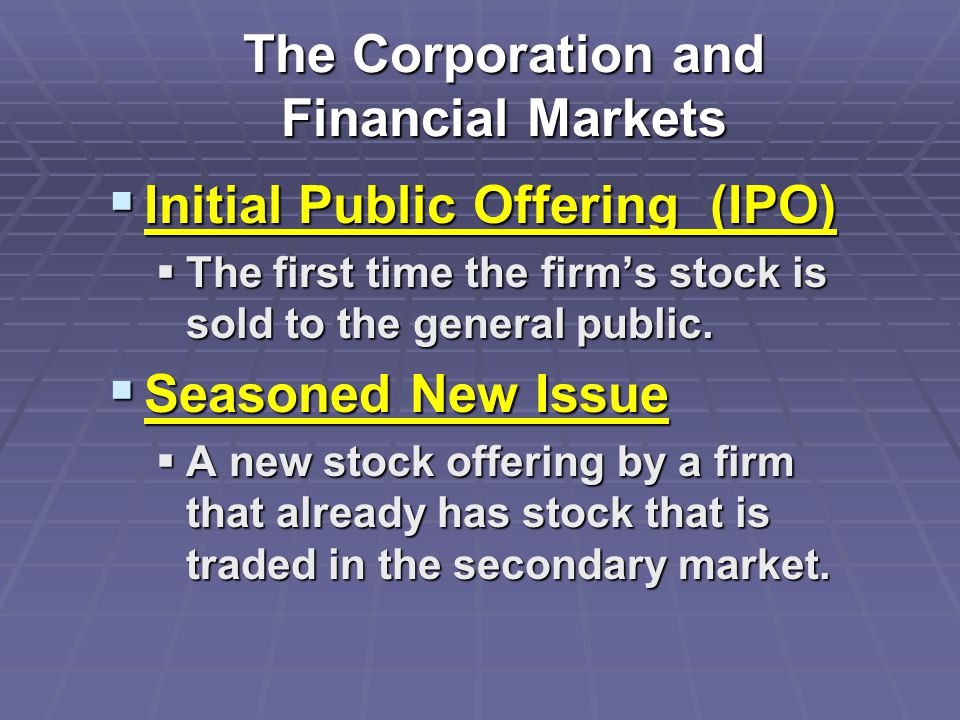  Initial Public Offering (IPO)  The first time the firm's stock is sold to the general public.