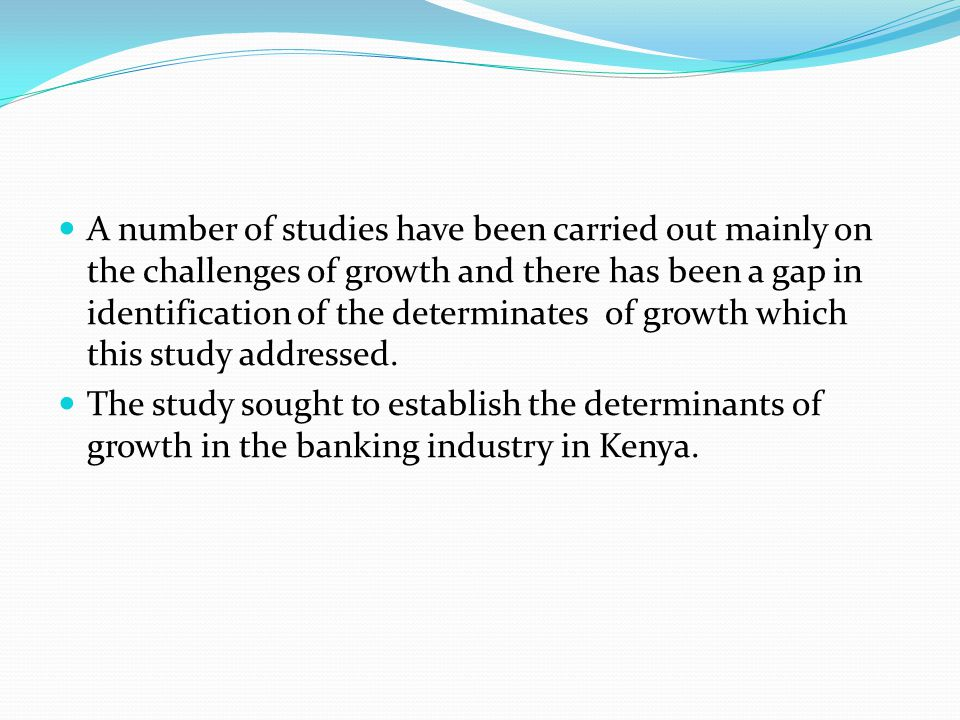 A number of studies have been carried out mainly on the challenges of growth and there has been a gap in identification of the determinates of growth which this study addressed.