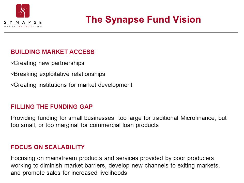 BUILDING MARKET ACCESS Creating new partnerships Breaking exploitative relationships Creating institutions for market development FILLING THE FUNDING