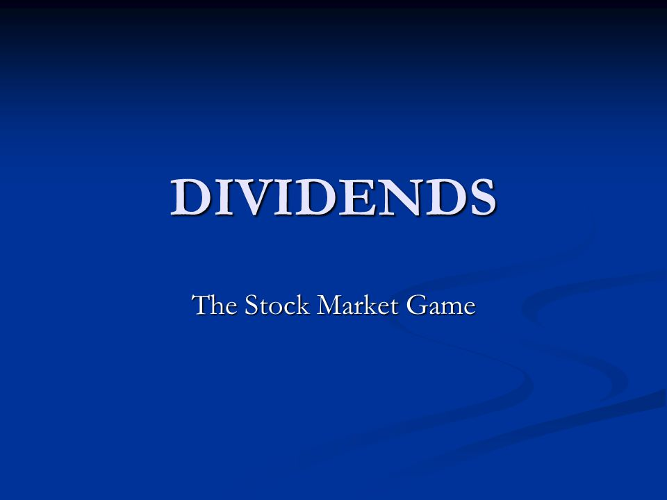 DIVIDENDS The Stock Market Game