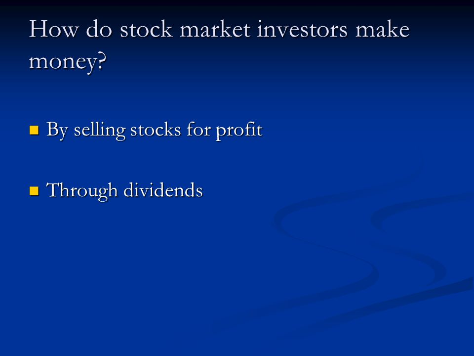 How do stock market investors make money.