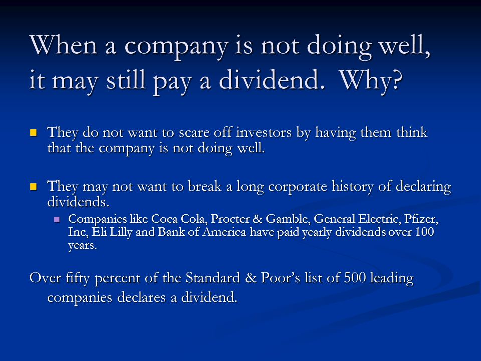 When a company is not doing well, it may still pay a dividend.
