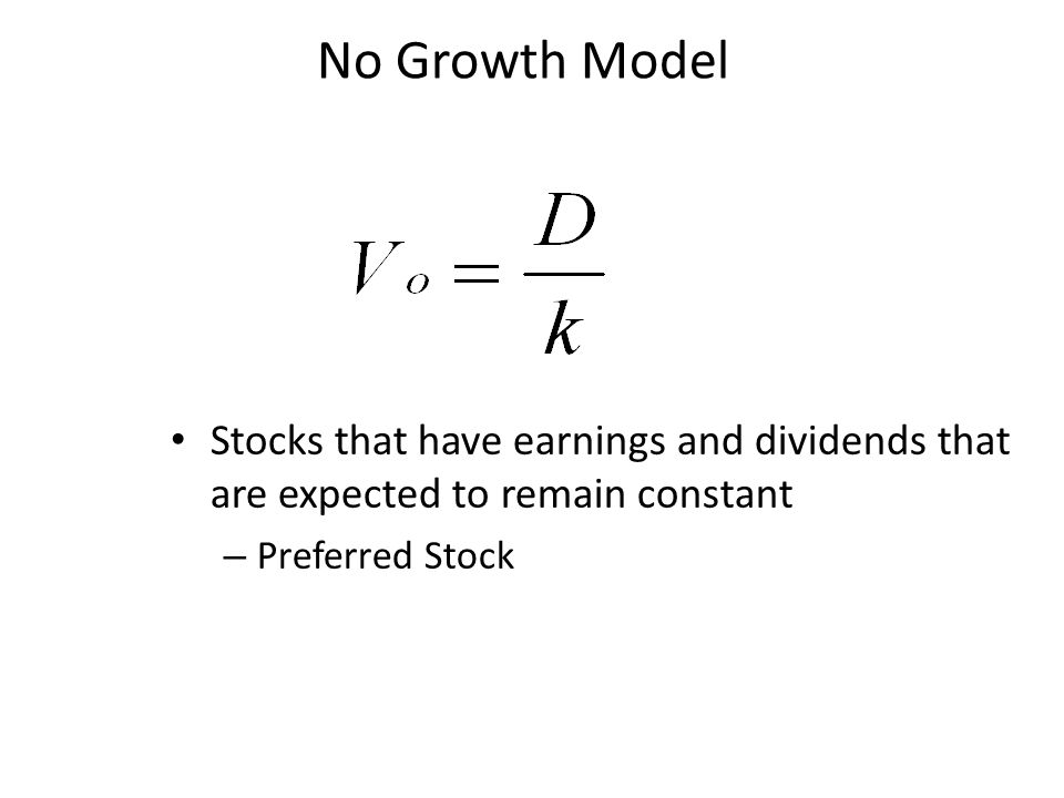 Stocks that have earnings and dividends that are expected to remain constant – Preferred Stock No Growth Model