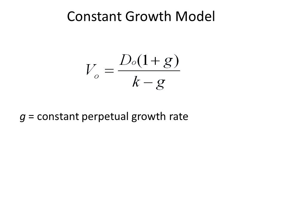 g = constant perpetual growth rate Constant Growth Model