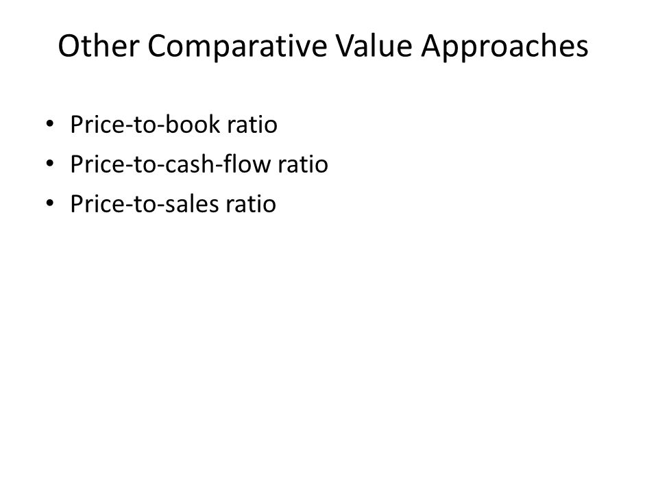Other Comparative Value Approaches Price-to-book ratio Price-to-cash-flow ratio Price-to-sales ratio