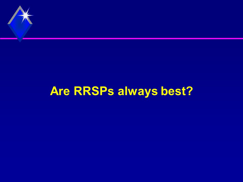Are RRSPs always best