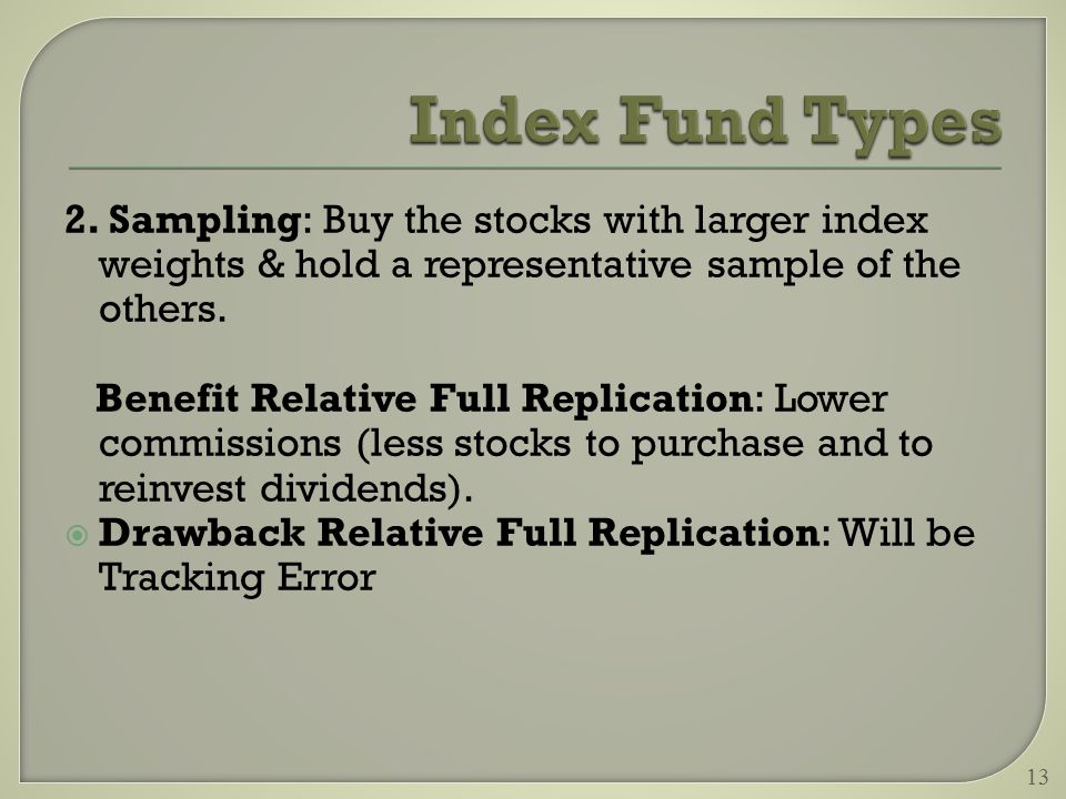 2. Sampling: Buy the stocks with larger index weights & hold a representative sample of the others.