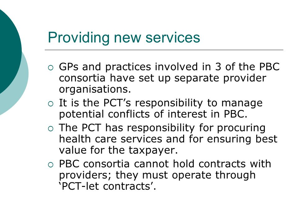 Providing new services  GPs and practices involved in 3 of the PBC consortia have set up separate provider organisations.