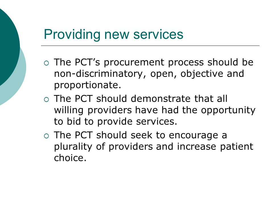 Providing new services  The PCT's procurement process should be non-discriminatory, open, objective and proportionate.