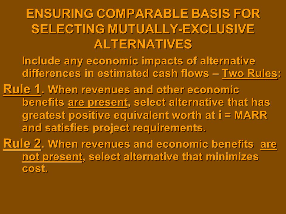 ENSURING COMPARABLE BASIS FOR SELECTING MUTUALLY-EXCLUSIVE ALTERNATIVES Include any economic impacts of alternative differences in estimated cash flow