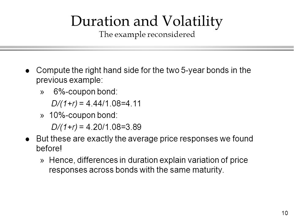 10 Duration and Volatility The example reconsidered l Compute the right hand side for the two 5-year bonds in the previous example: » 6%-coupon bond:
