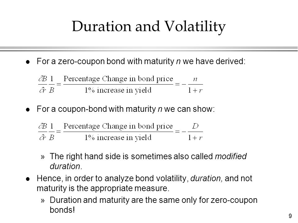 9 l For a zero-coupon bond with maturity n we have derived: l For a coupon-bond with maturity n we can show: »The right hand side is sometimes also called modified duration.