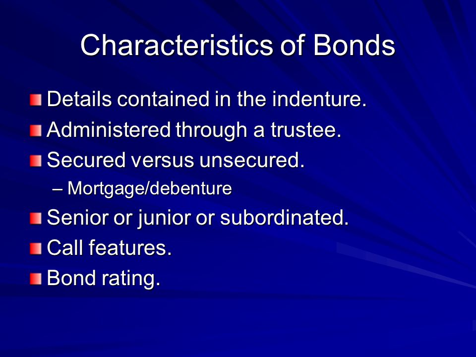 Characteristics of Bonds Details contained in the indenture.