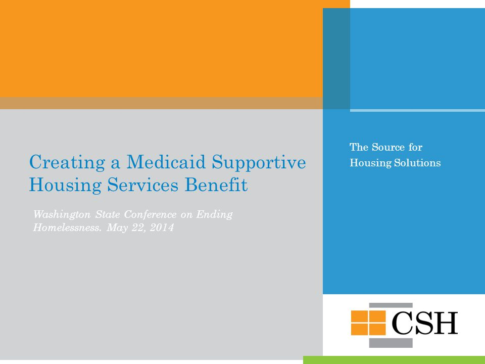 The Source for Housing Solutions Creating a Medicaid Supportive Housing Services Benefit Washington State Conference on Ending Homelessness.