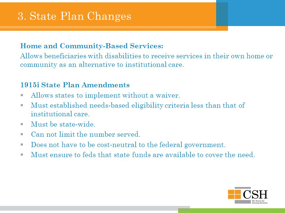 3. State Plan Changes Home and Community-Based Services: Allows beneficiaries with disabilities to receive services in their own home or community as