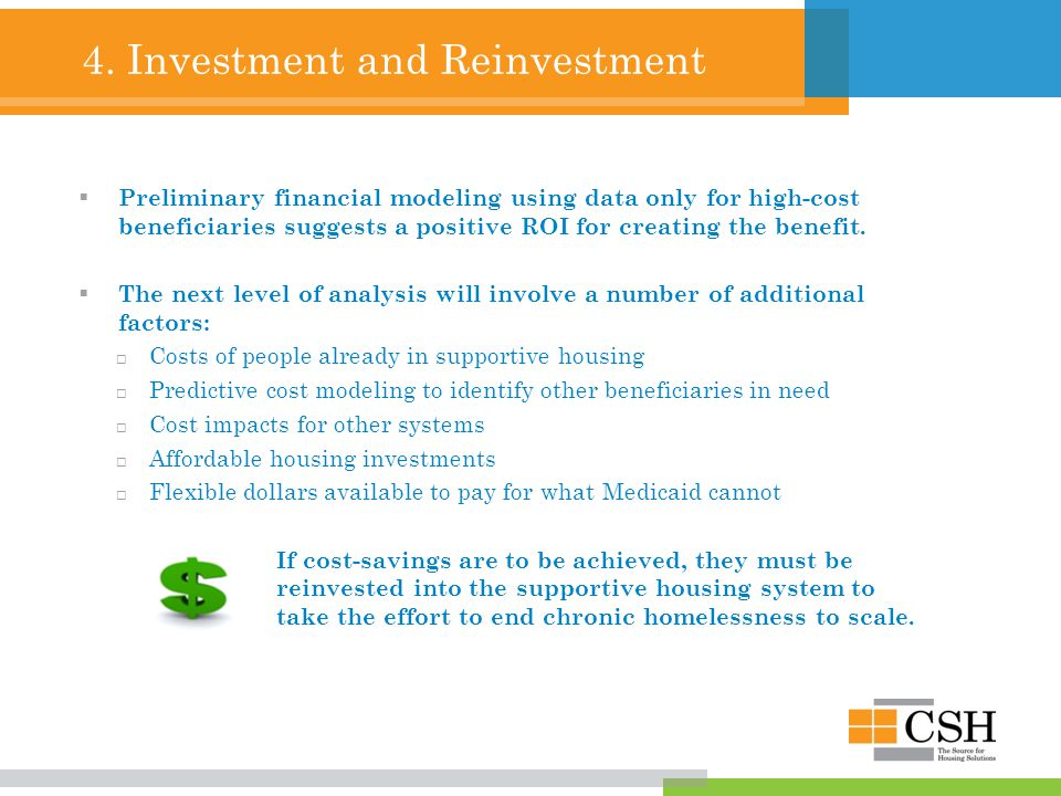 4. Investment and Reinvestment  Preliminary financial modeling using data only for high-cost beneficiaries suggests a positive ROI for creating the b