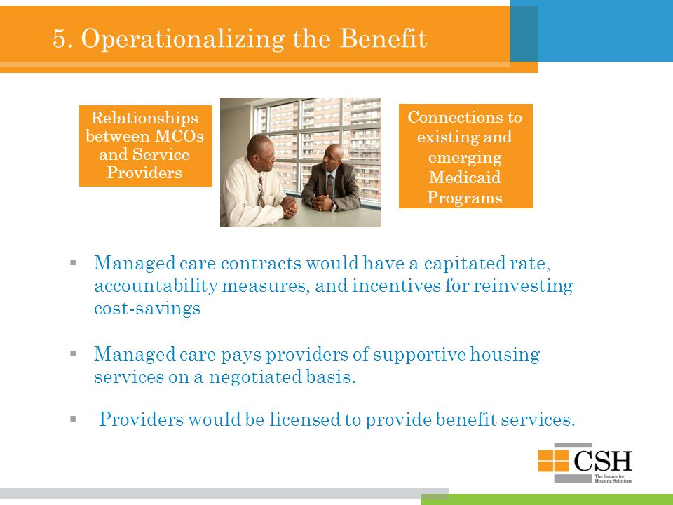 5. Operationalizing the Benefit Relationships between MCOs and Service Providers  Managed care contracts would have a capitated rate, accountability