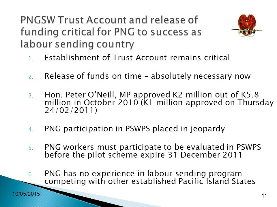 10/05/2015 11 PNGSW Trust Account and release of funding critical for PNG to success as labour sending country 1.