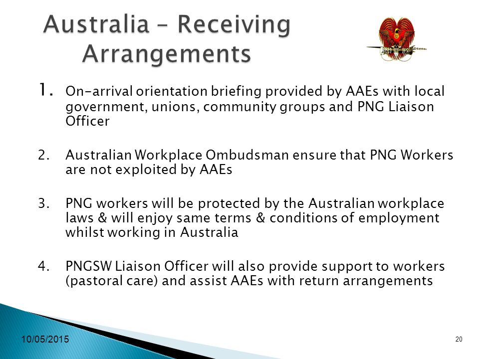 10/05/2015 20 Australia – Receiving Arrangements 1. On-arrival orientation briefing provided by AAEs with local government, unions, community groups a