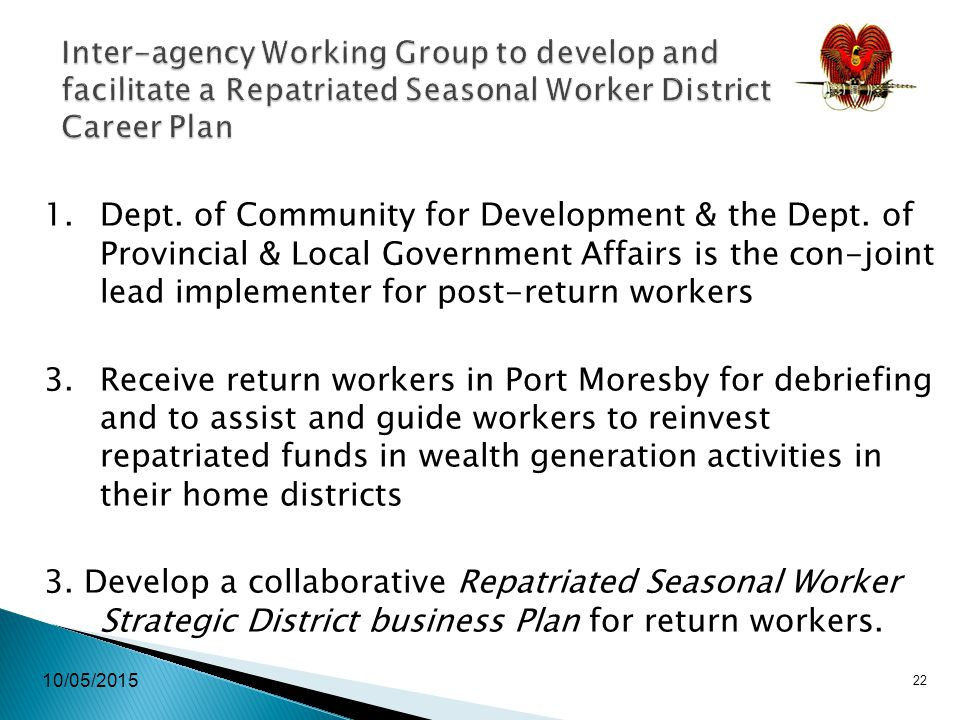 10/05/2015 22 Inter-agency Working Group to develop and facilitate a Repatriated Seasonal Worker District Career Plan 1.Dept.