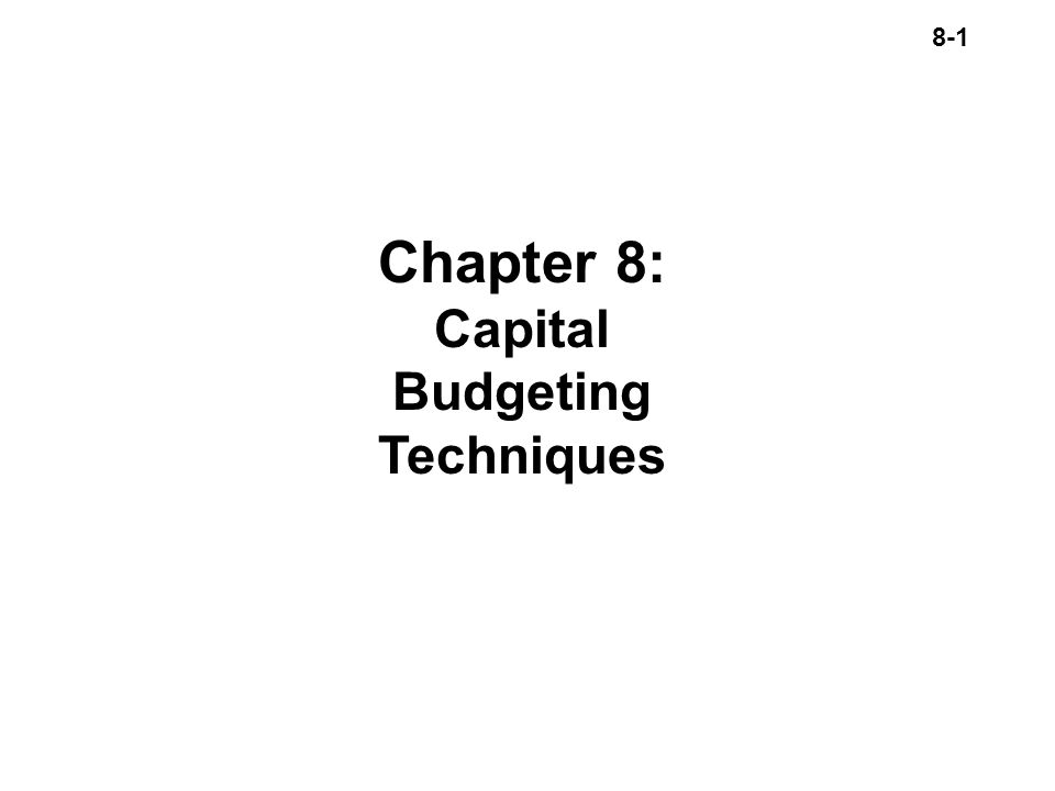 8-1 Chapter 8: Capital Budgeting Techniques