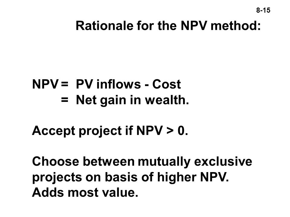 8-15 Rationale for the NPV method: NPV= PV inflows - Cost = Net gain in wealth.