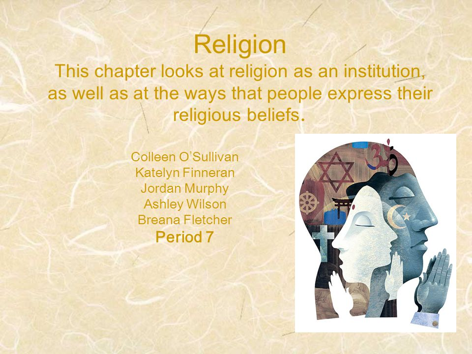 Religion This chapter looks at religion as an institution, as well as at the ways that people express their religious beliefs.