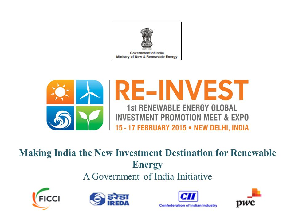 Making India the New Investment Destination for Renewable Energy A Government of India Initiative