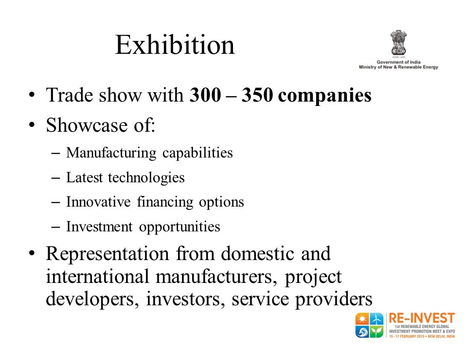 Exhibition Trade show with 300 – 350 companies Showcase of: – Manufacturing capabilities – Latest technologies – Innovative financing options – Invest